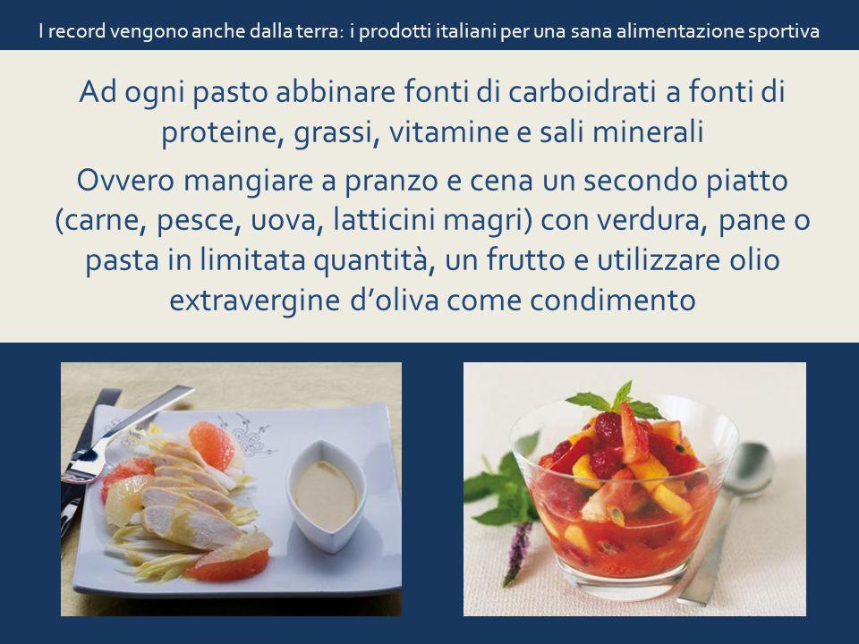I record vengono anche dalla terra: i prodotti italiani per una sana alimentazione sportiva Ad ogni pasto abbinare fonti di carboidrati a fonti di pro
