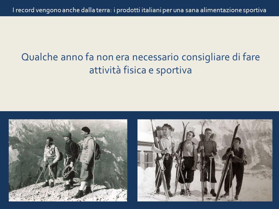 I record vengono anche dalla terra: i prodotti italiani per una sana alimentazione sportiva Qualche anno fa non era necessario consigliare di fare att