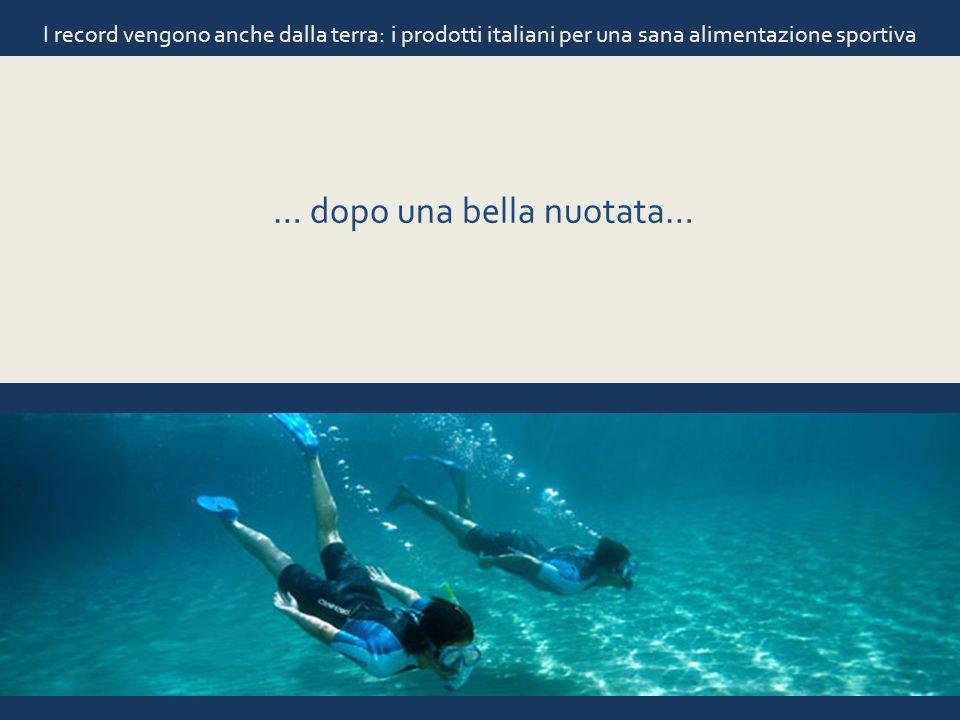 I record vengono anche dalla terra: i prodotti italiani per una sana alimentazione sportiva … dopo una bella nuotata…
