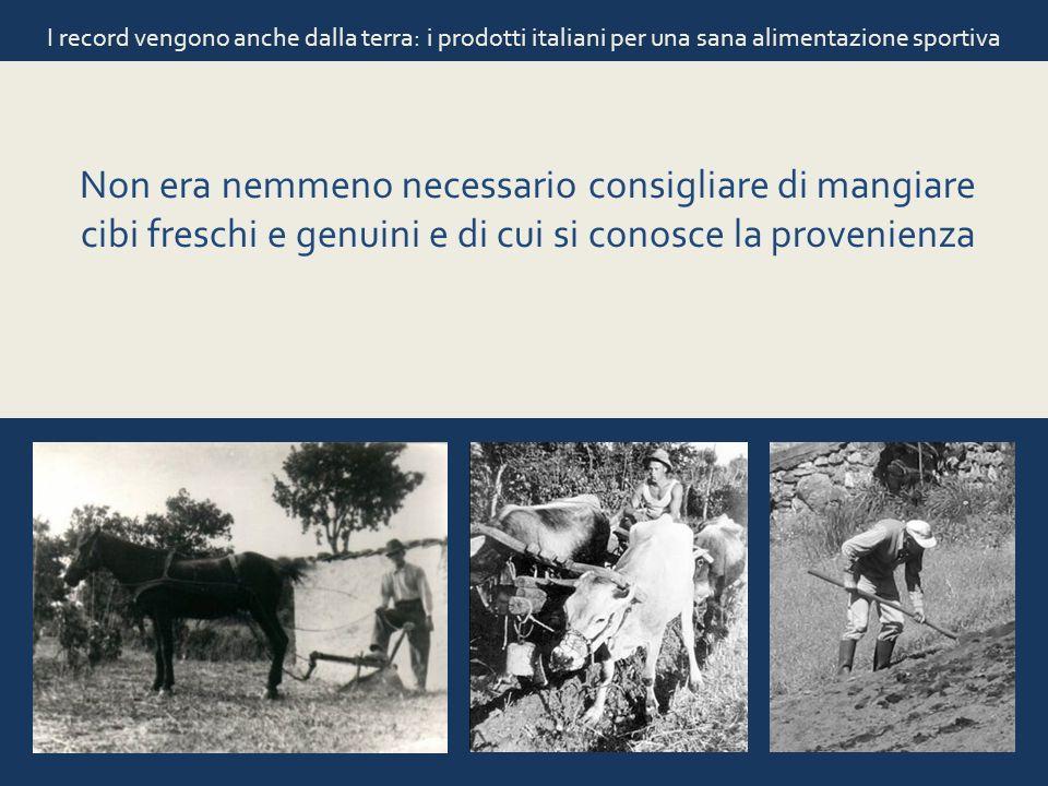 I record vengono anche dalla terra: i prodotti italiani per una sana alimentazione sportiva Non era nemmeno necessario consigliare di mangiare cibi fr