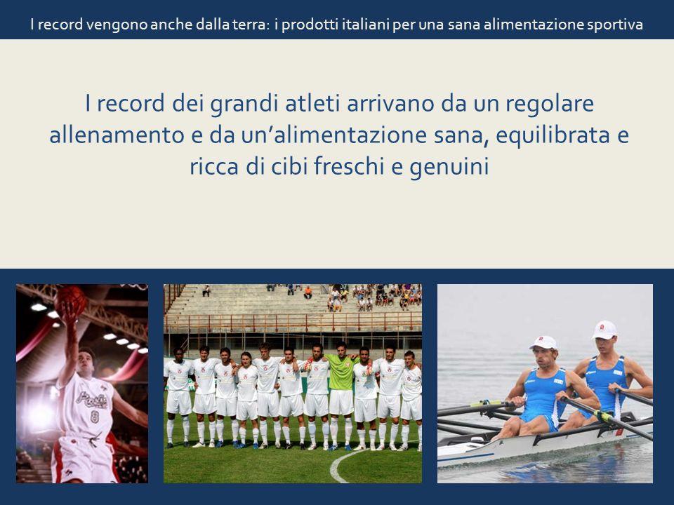 I record vengono anche dalla terra: i prodotti italiani per una sana alimentazione sportiva I record dei grandi atleti arrivano da un regolare allenam
