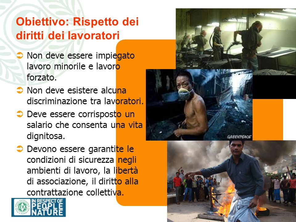 9.9. ÜNon deve essere impiegato lavoro minorile e lavoro forzato. ÜNon deve esistere alcuna discriminazione tra lavoratori. ÜDeve essere corrisposto u