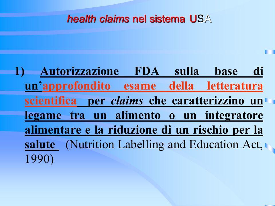 health claims nel sistema USA health claims nel sistema USA 1) Autorizzazione FDA sulla base di unapprofondito esame della letteratura scientifica per