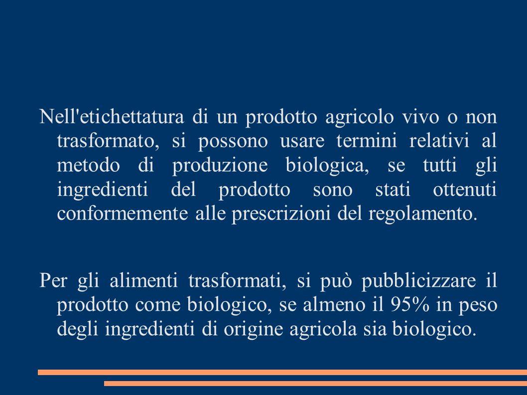 Nell'etichettatura di un prodotto agricolo vivo o non trasformato, si possono usare termini relativi al metodo di produzione biologica, se tutti gli i