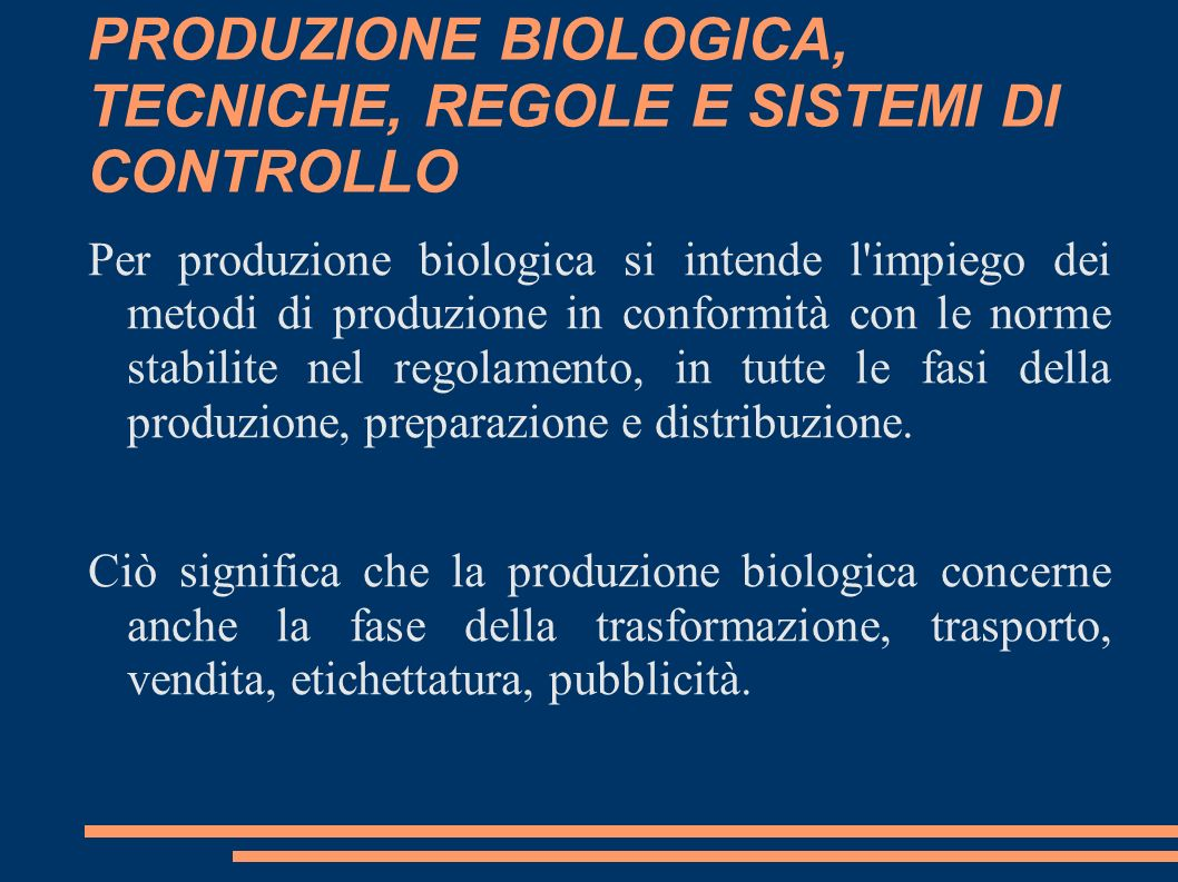 PRODUZIONE BIOLOGICA, TECNICHE, REGOLE E SISTEMI DI CONTROLLO Per produzione biologica si intende l'impiego dei metodi di produzione in conformità con