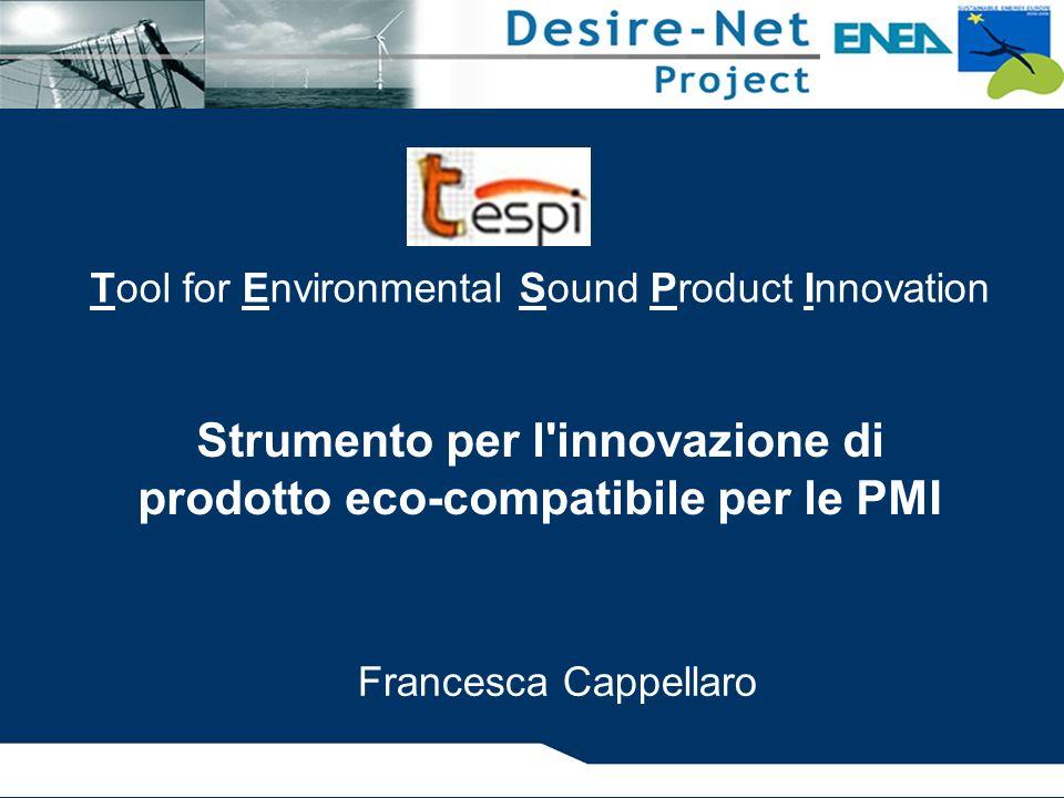 TESPI: strumento per l innovazione di prodotto eco-compatibile Analisi delle parti del prodotto Analisi delle parti per ogni bisogno (in che misura ogni parte concorre a soddisfare i bisogni del cliente)