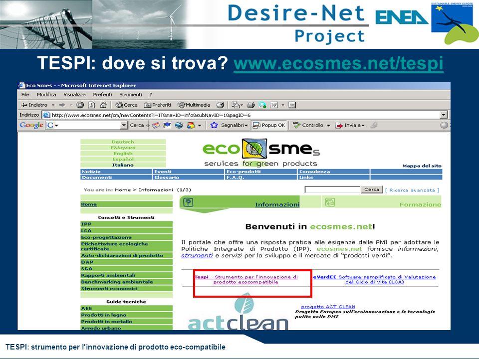 TESPI: strumento per l'innovazione di prodotto eco-compatibile TESPI: dove si trova? www.ecosmes.net/tespiwww.ecosmes.net/tespi