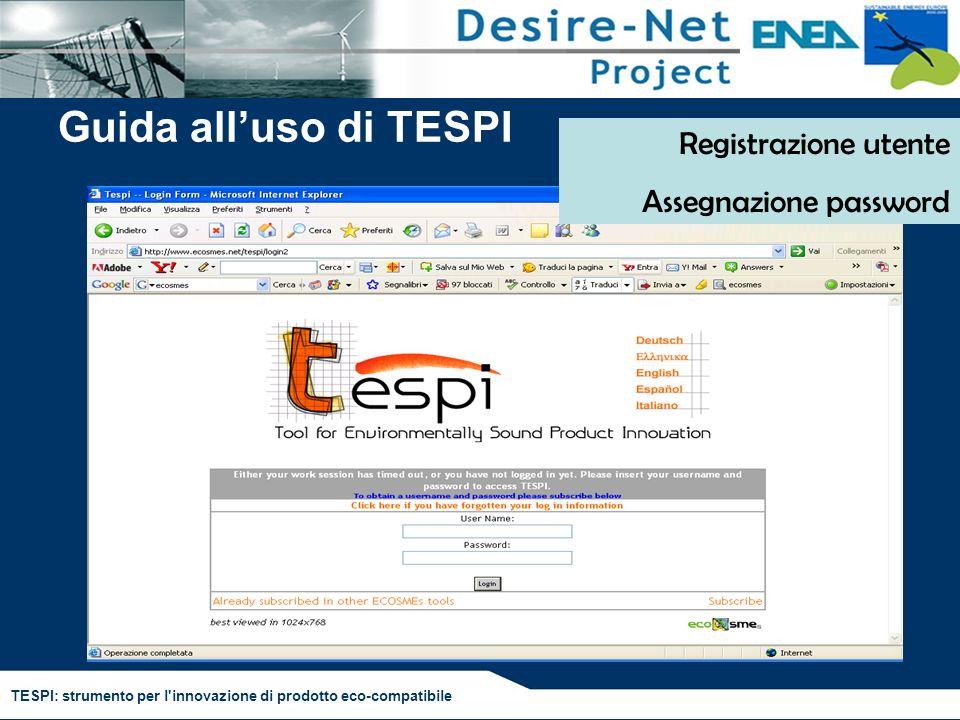 TESPI: strumento per l'innovazione di prodotto eco-compatibile Guida alluso di TESPI Registrazione utente Assegnazione password
