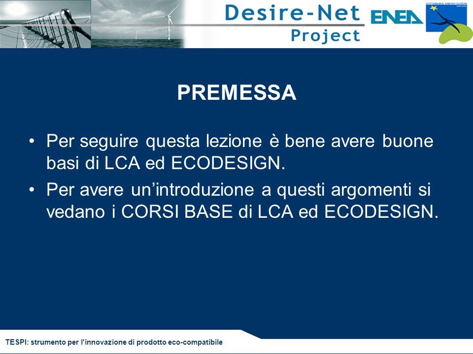 TESPI: strumento per l'innovazione di prodotto eco-compatibile PREMESSA Per seguire questa lezione è bene avere buone basi di LCA ed ECODESIGN. Per av