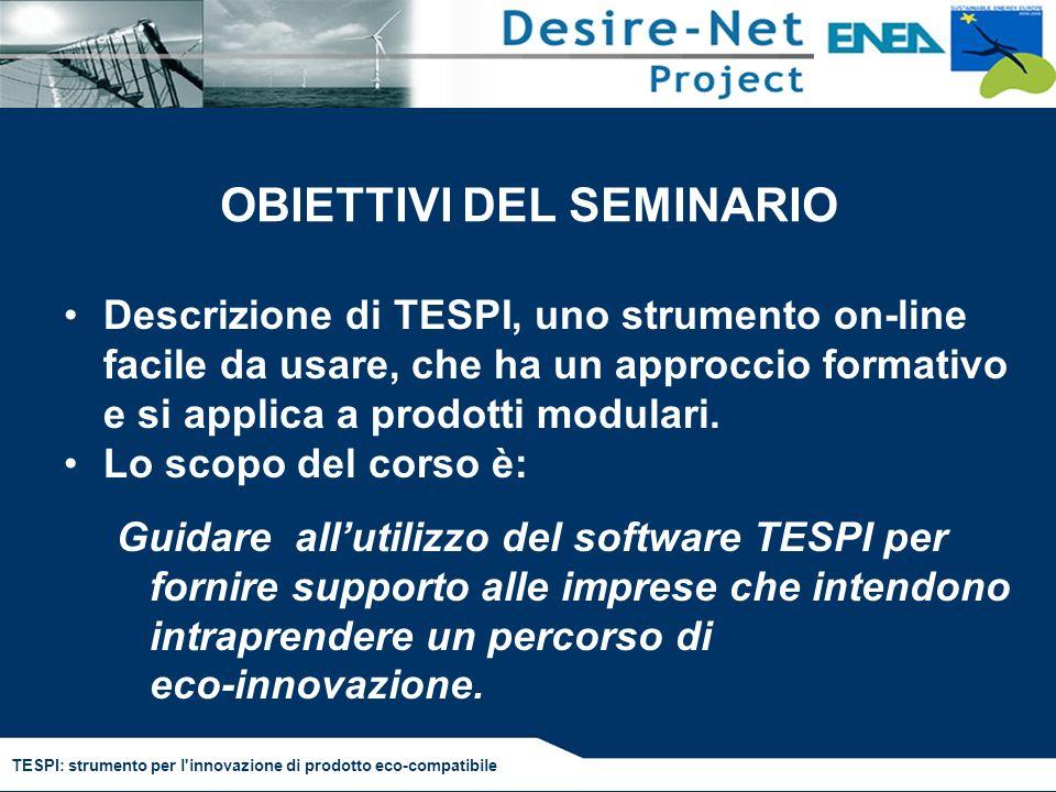 TESPI: strumento per l'innovazione di prodotto eco-compatibile OBIETTIVI DEL SEMINARIO Descrizione di TESPI, uno strumento on-line facile da usare, ch
