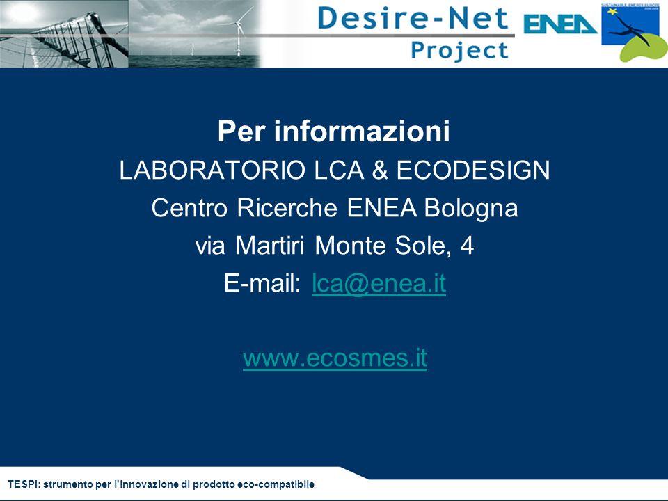 TESPI: strumento per l'innovazione di prodotto eco-compatibile Per informazioni LABORATORIO LCA & ECODESIGN Centro Ricerche ENEA Bologna via Martiri M