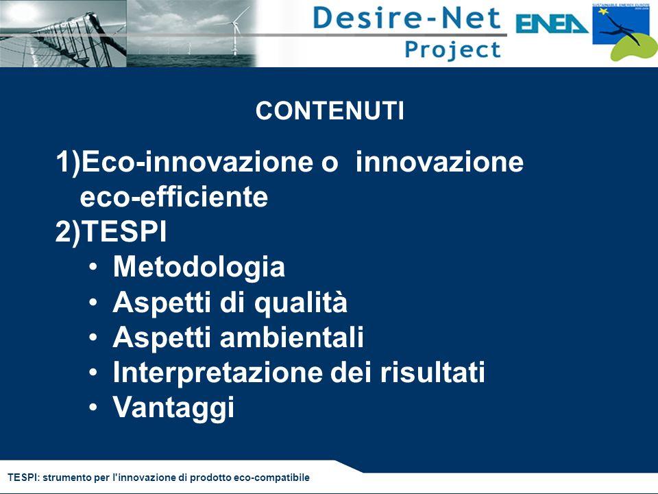 TESPI: strumento per l innovazione di prodotto eco-compatibile Eco-innovazione o innovazione eco-efficiente ambientale Uninnovazione in grado di apportare miglioramenti sia sul piano economico che su quello ambientale attraverso lintroduzione di nuove tecnologie.