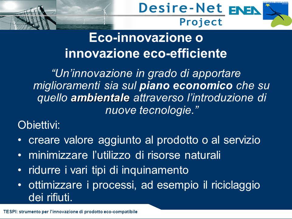 TESPI: strumento per l'innovazione di prodotto eco-compatibile Eco-innovazione o innovazione eco-efficiente ambientale Uninnovazione in grado di appor