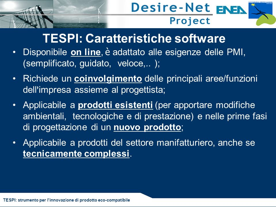 TESPI: strumento per l'innovazione di prodotto eco-compatibile TESPI: Caratteristiche software Disponibile on line, è adattato alle esigenze delle PMI