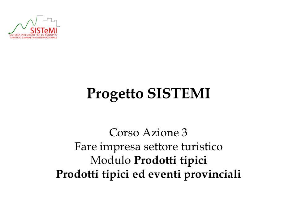Progetto SISTEMI Corso Azione 3 Fare impresa settore turistico Modulo Prodotti tipici Prodotti tipici ed eventi provinciali