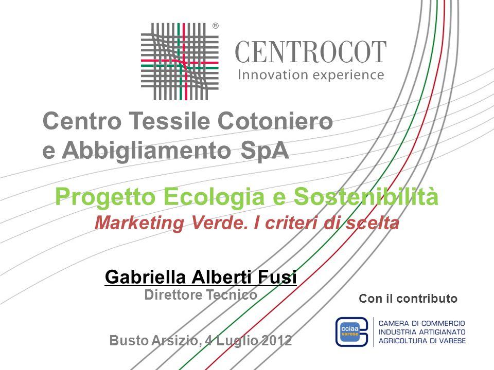 Progetto Ecologia e Sostenibilità Marketing Verde. I criteri di scelta Gabriella Alberti Fusi Direttore Tecnico Busto Arsizio, 4 Luglio 2012 Con il co