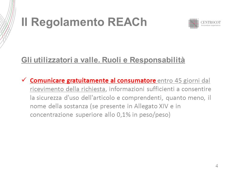 Il Regolamento REACh Gli utilizzatori a valle. Ruoli e Responsabilità Comunicare gratuitamente al consumatore entro 45 giorni dal ricevimento della ri