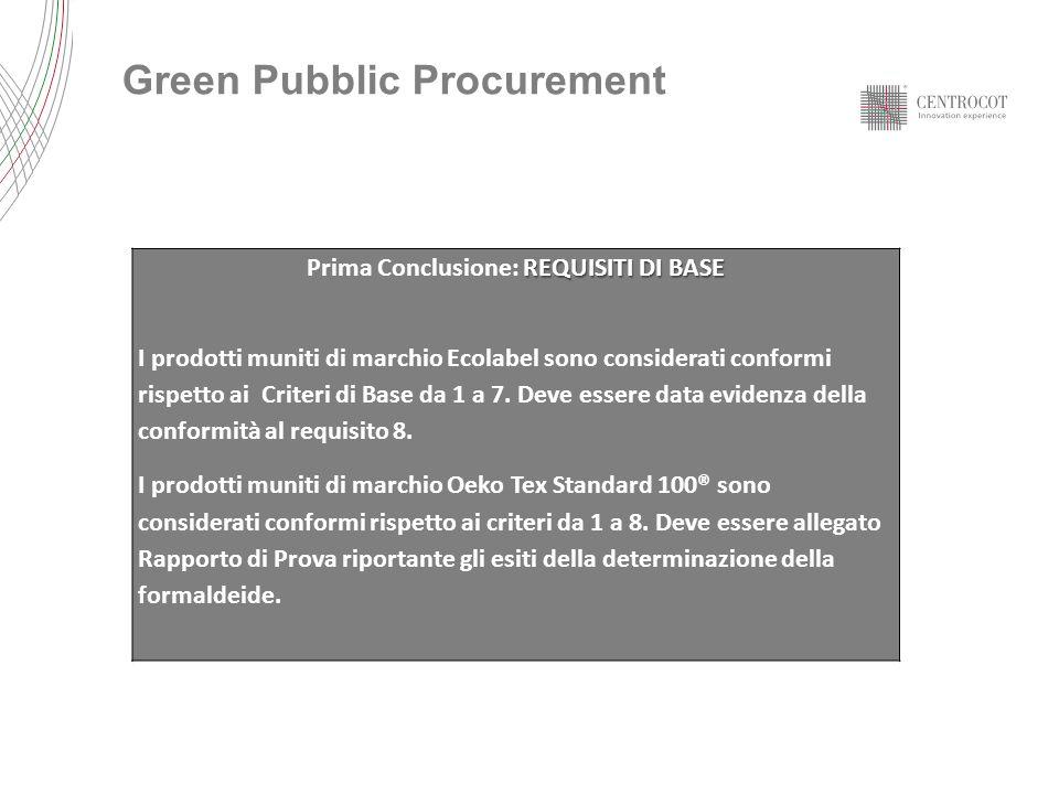 REQUISITI DI BASE Prima Conclusione: REQUISITI DI BASE I prodotti muniti di marchio Ecolabel sono considerati conformi rispetto ai Criteri di Base da