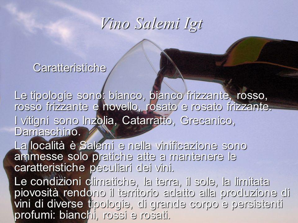 Vino Salemi Igt Vino Salemi IgtCaratteristiche Le tipologie sono: bianco, bianco frizzante, rosso, rosso frizzante e novello, rosato e rosato frizzante.