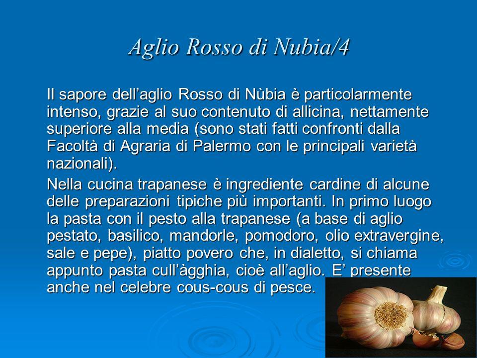 Aglio Rosso di Nubia/4 Il sapore dellaglio Rosso di Nùbia è particolarmente intenso, grazie al suo contenuto di allicina, nettamente superiore alla media (sono stati fatti confronti dalla Facoltà di Agraria di Palermo con le principali varietà nazionali).