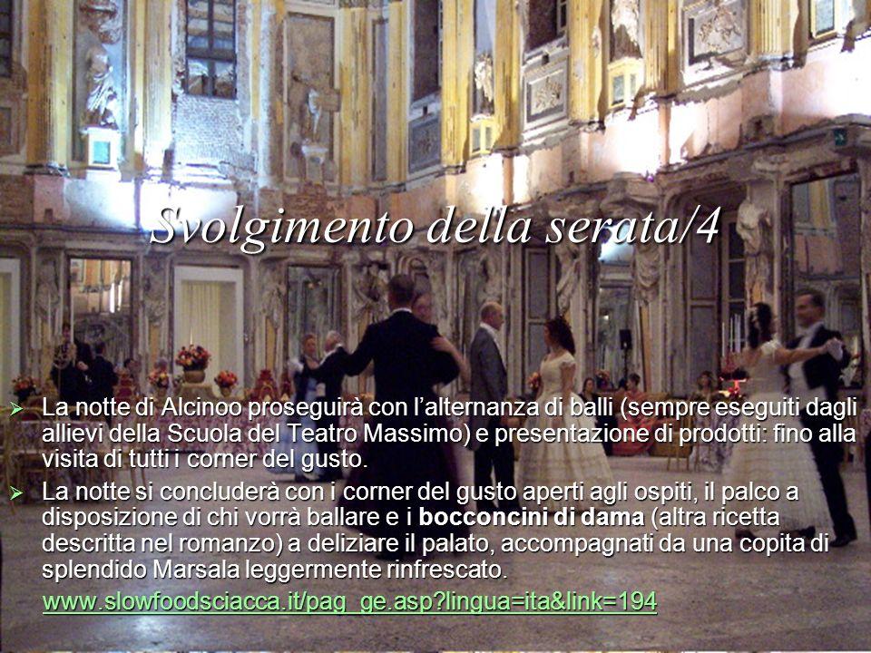 Svolgimento della serata/4 La notte di Alcinoo proseguirà con lalternanza di balli (sempre eseguiti dagli allievi della Scuola del Teatro Massimo) e presentazione di prodotti: fino alla visita di tutti i corner del gusto.