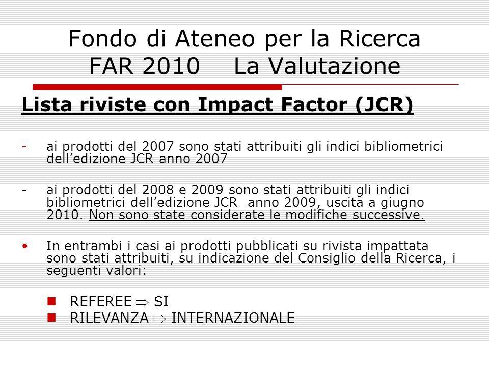 Fondo di Ateneo per la Ricerca FAR 2010 La Valutazione Lista riviste con Impact Factor (JCR) -ai prodotti del 2007 sono stati attribuiti gli indici bi