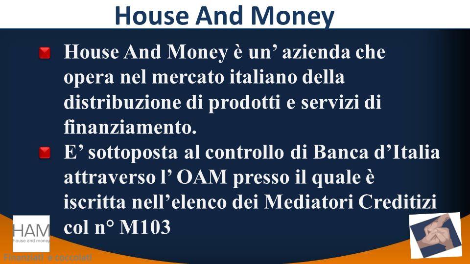Finanziati e coccolati House And Money è un azienda che opera nel mercato italiano della distribuzione di prodotti e servizi di finanziamento.