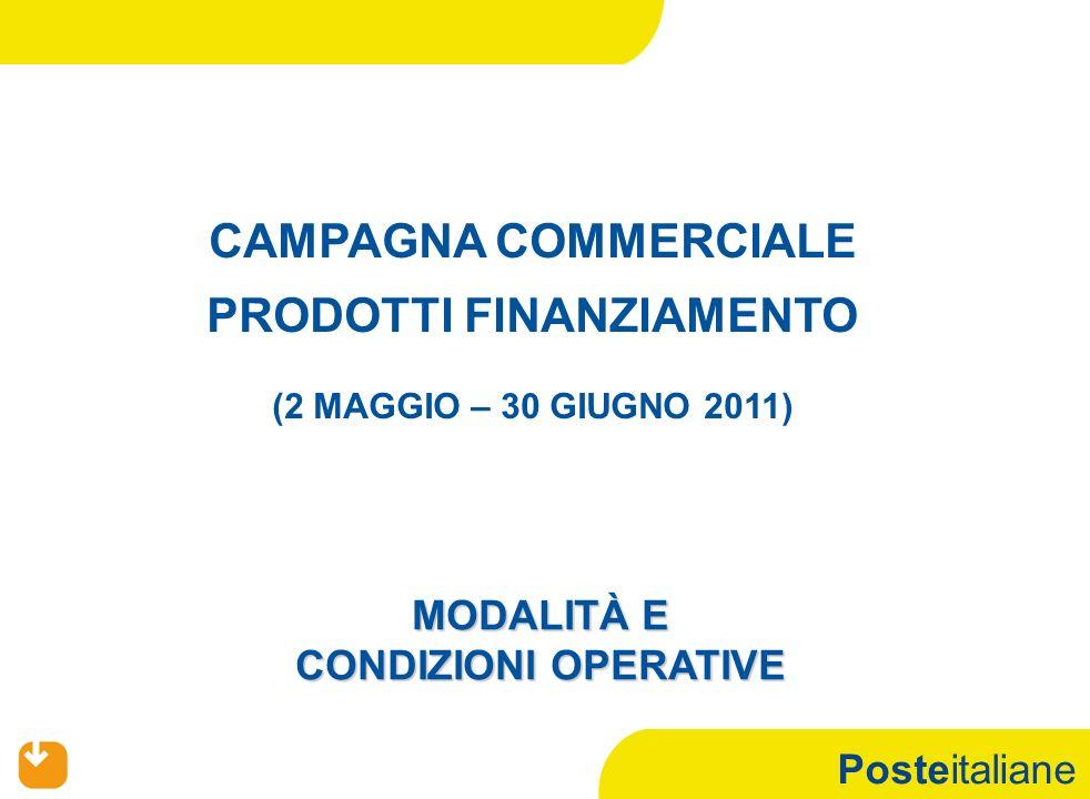 Posteitaliane CAMPAGNA COMMERCIALE PRODOTTI FINANZIAMENTO (2 MAGGIO – 30 GIUGNO 2011) MODALITÀ E CONDIZIONI OPERATIVE
