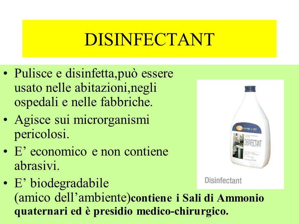 DISINFECTANT Pulisce e disinfetta,può essere usato nelle abitazioni,negli ospedali e nelle fabbriche. Agisce sui microrganismi pericolosi. E economico