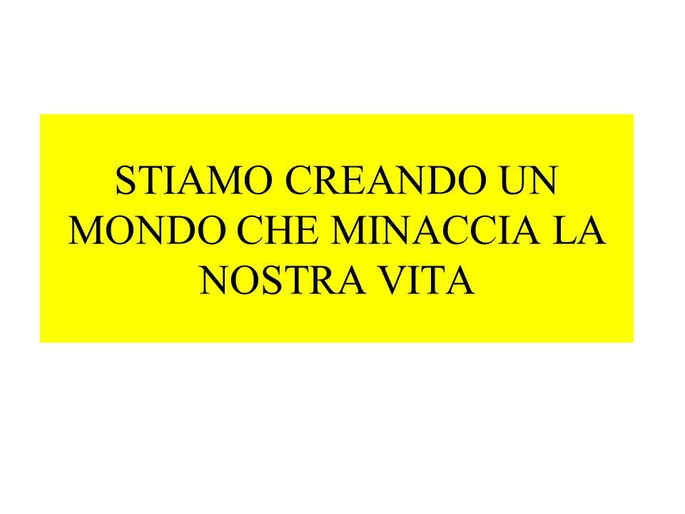 STIAMO CREANDO UN MONDO CHE MINACCIA LA NOSTRA VITA