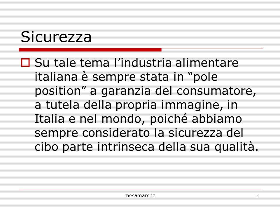 mesamarche3 Sicurezza Su tale tema lindustria alimentare italiana è sempre stata in pole position a garanzia del consumatore, a tutela della propria immagine, in Italia e nel mondo, poiché abbiamo sempre considerato la sicurezza del cibo parte intrinseca della sua qualità.