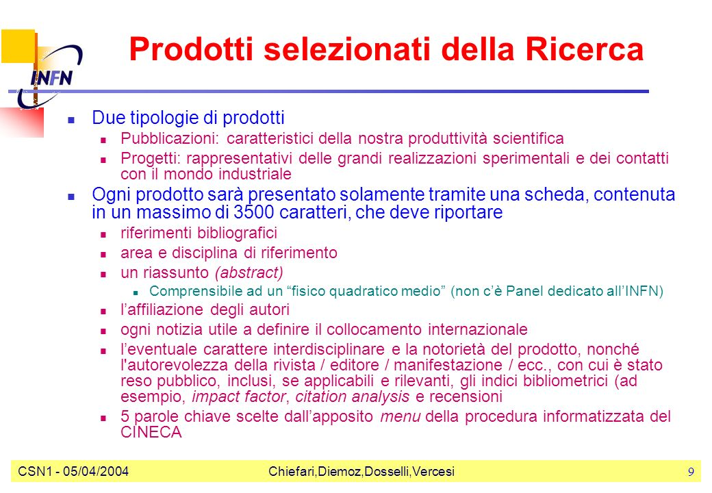 CSN1 - 05/04/2004Chiefari,Diemoz,Dosselli,Vercesi9 Prodotti selezionati della Ricerca Due tipologie di prodotti Pubblicazioni: caratteristici della no