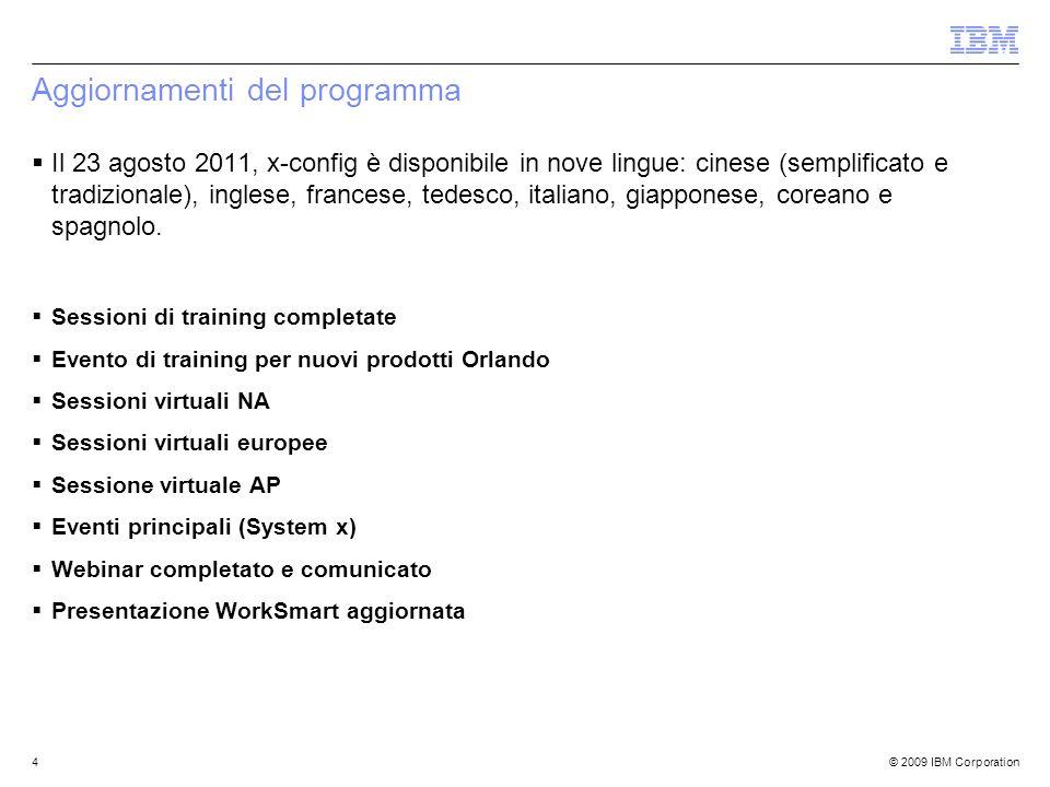 © 2009 IBM Corporation4 Aggiornamenti del programma Il 23 agosto 2011, x-config è disponibile in nove lingue: cinese (semplificato e tradizionale), inglese, francese, tedesco, italiano, giapponese, coreano e spagnolo.