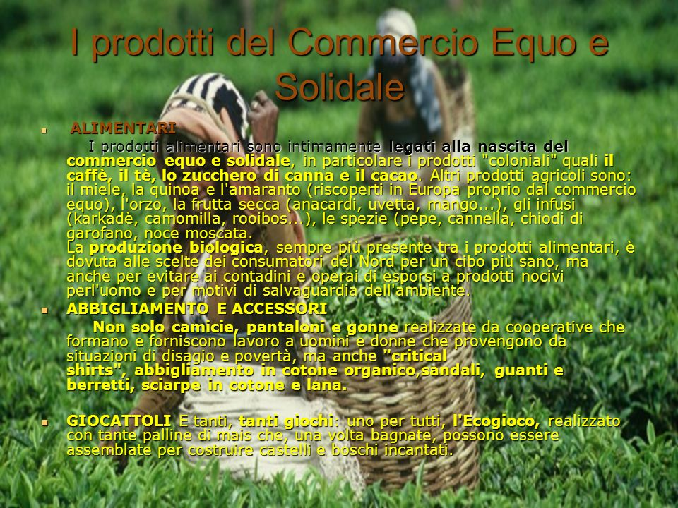 ALIMENTARI ALIMENTARI I prodotti alimentari sono intimamente legati alla nascita del commercio equo e solidale, in particolare i prodotti