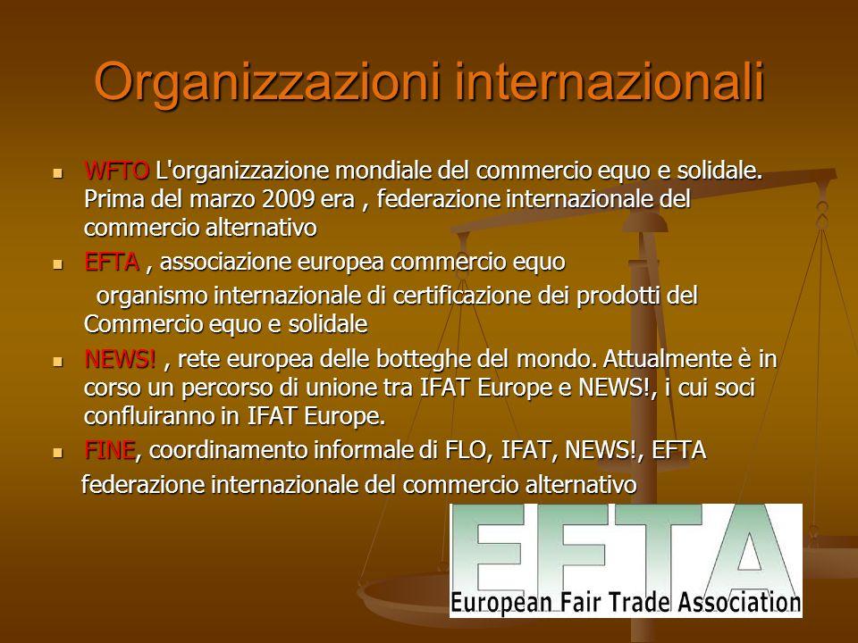 Organizzazioni internazionali WFTO L'organizzazione mondiale del commercio equo e solidale. Prima del marzo 2009 era, federazione internazionale del c