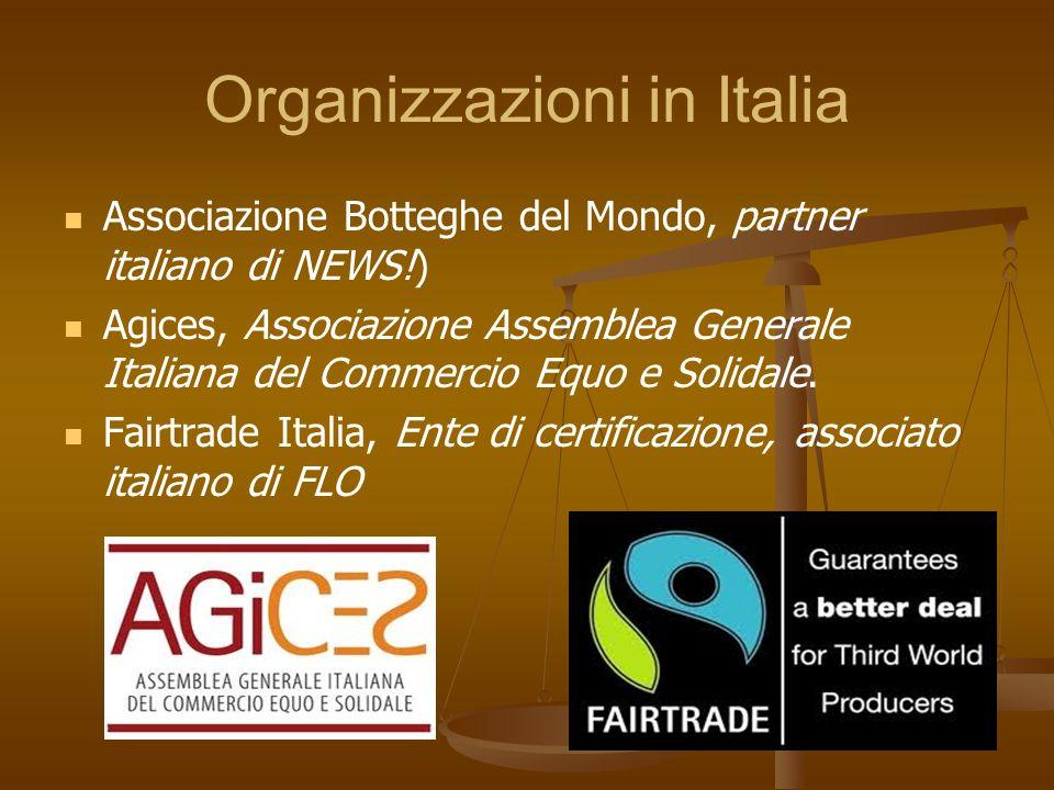 Organizzazioni in Italia Associazione Botteghe del Mondo, partner italiano di NEWS!) Agices, Associazione Assemblea Generale Italiana del Commercio Eq
