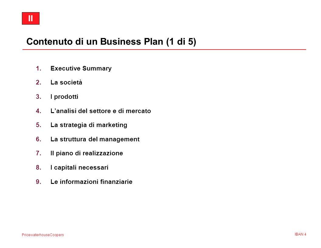 PricewaterhouseCoopers IBAN 4 Contenuto di un Business Plan (1 di 5) 1.Executive Summary 2.La società 3.I prodotti 4.Lanalisi del settore e di mercato