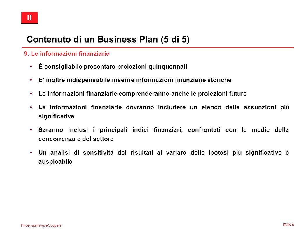 PricewaterhouseCoopers IBAN 8 9. Le informazioni finanziarie È consigliabile presentare proiezioni quinquennali E inoltre indispensabile inserire info