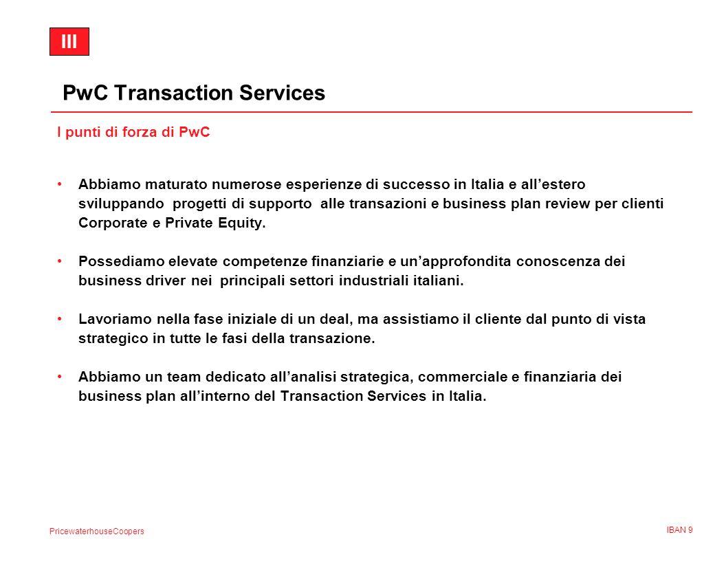 PricewaterhouseCoopers IBAN 9 PwC Transaction Services I punti di forza di PwC Abbiamo maturato numerose esperienze di successo in Italia e allestero