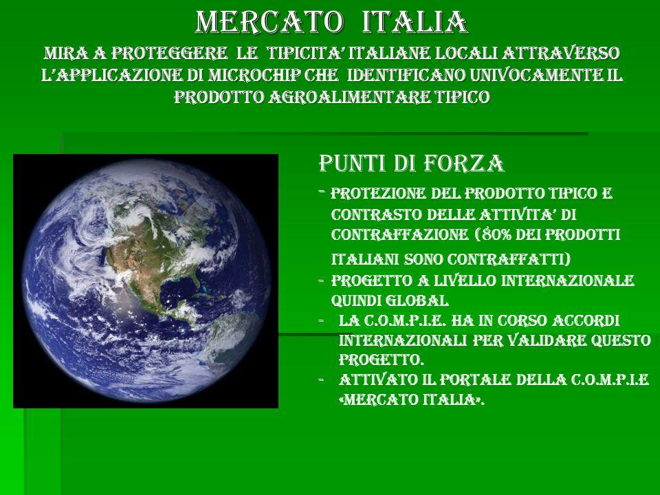 PUNTI DI FORZA - PROTEZIONE DEL PRODOTTO TIPICO E CONTRASTO DELLE ATTIVITA DI CONTRAFFAZIONE (80% DEI PRODOTTI ITALIANI SONO CONTRAFFATTI) - PROGETTO A LIVELLO INTERNAZIONALE QUINDI GLOBAL -LA c.O.M.P.I.E.