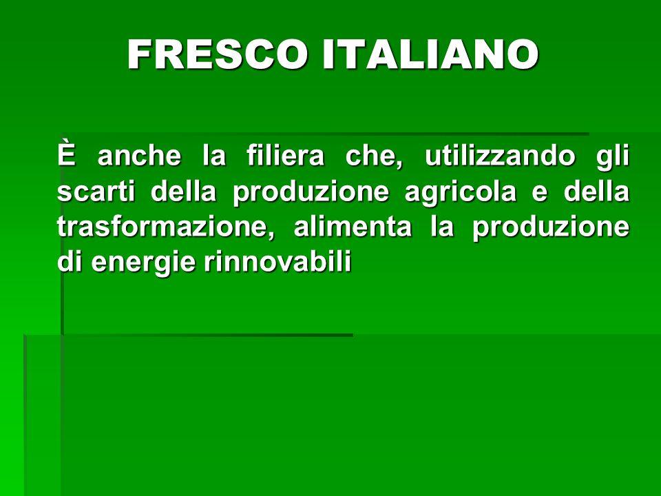 È anche la filiera che, utilizzando gli scarti della produzione agricola e della trasformazione, alimenta la produzione di energie rinnovabili FRESCO ITALIANO