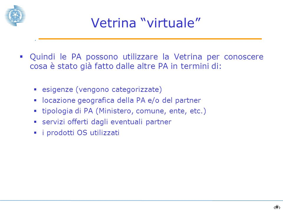 12 Vetrina virtuale Quindi le PA possono utilizzare la Vetrina per conoscere cosa è stato già fatto dalle altre PA in termini di: esigenze (vengono ca