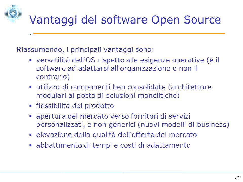 9 Vantaggi del software Open Source Riassumendo, i principali vantaggi sono: versatilità dell'OS rispetto alle esigenze operative (è il software ad ad