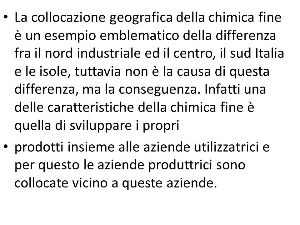 La collocazione geografica della chimica fine è un esempio emblematico della differenza fra il nord industriale ed il centro, il sud Italia e le isole