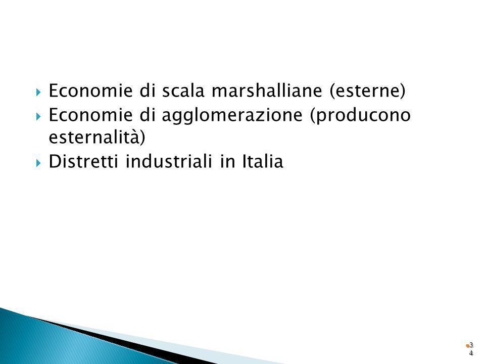 Economie di scala marshalliane (esterne) Economie di agglomerazione (producono esternalità) Distretti industriali in Italia 3434