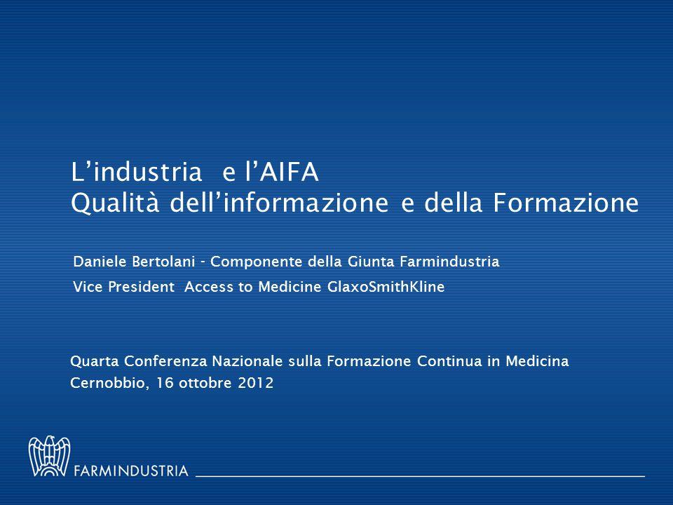Lindustria e lAIFA Qualità dellinformazione e della Formazione Quarta Conferenza Nazionale sulla Formazione Continua in Medicina Cernobbio, 16 ottobre