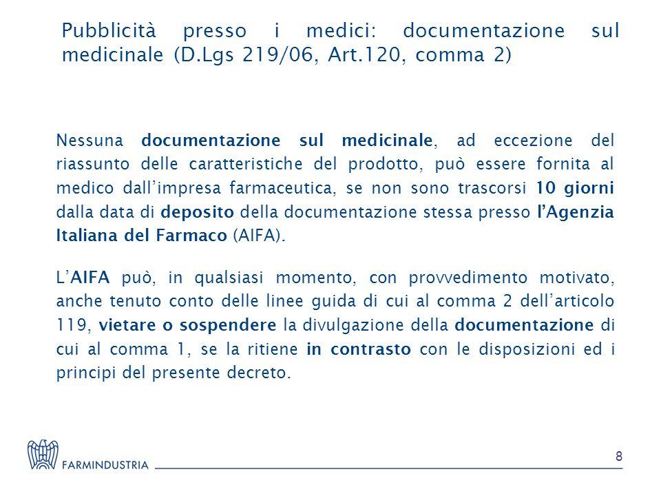 Pubblicità presso i medici: documentazione sul medicinale (D.Lgs 219/06, Art.120, comma 2) Nessuna documentazione sul medicinale, ad eccezione del ria