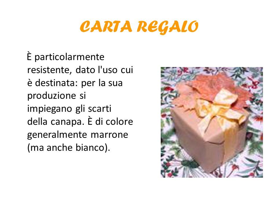 CARTA REGALO È particolarmente resistente, dato l'uso cui è destinata: per la sua produzione si impiegano gli scarti della canapa. È di colore general