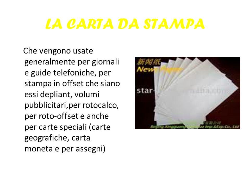 LA CARTA DA STAMPA Che vengono usate generalmente per giornali e guide telefoniche, per stampa in offset che siano essi depliant, volumi pubblicitari,
