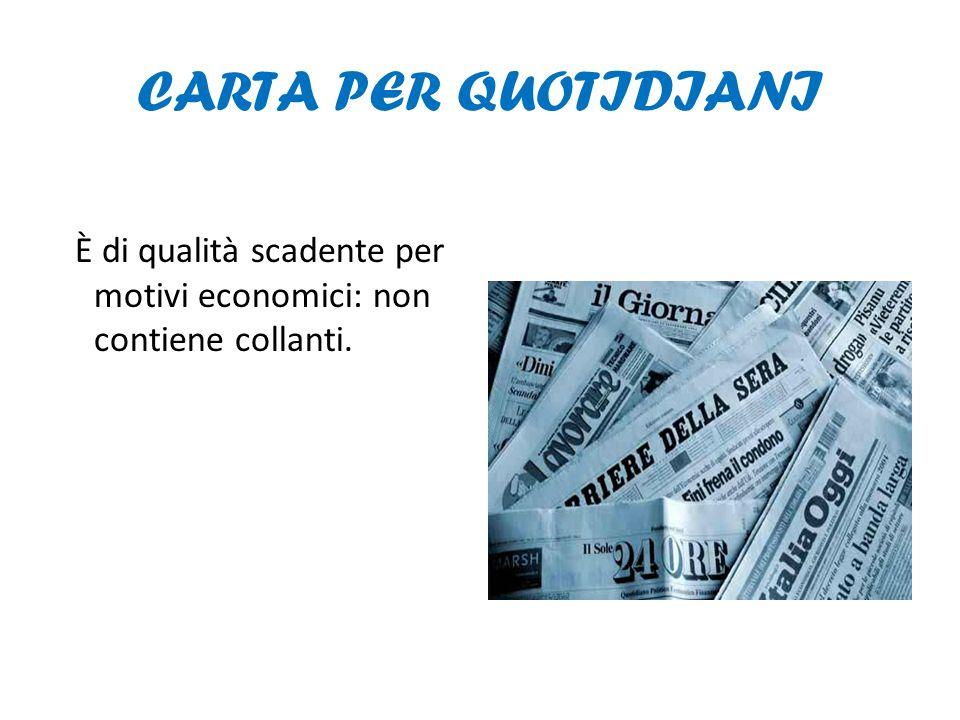 CARTA PER QUOTIDIANI È di qualità scadente per motivi economici: non contiene collanti.
